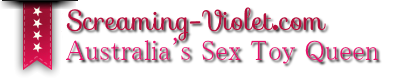 Screaming Violet -Australian sex toy reviews blogging out loud about all things sexual